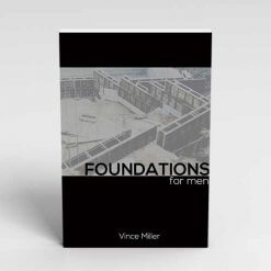 Foundations for Men Handbook by Vince Miller