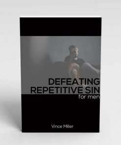 Defeating Repetitive Sin for Men by Vince Miller