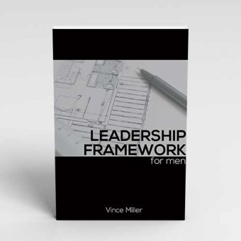 Leadership-Framework a Handbook for Men by Vince Miller