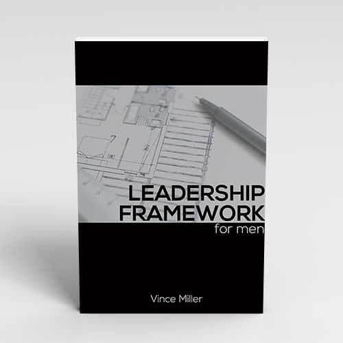 Leadership-Framework a Handbook for Men by Vince Miller