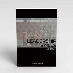 Leadership-Skills A Handbook for Men by Vince Miller