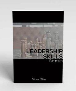 Leadership-Skills A Handbook for Men by Vince Miller