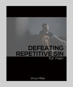 Defeating Repetitive Sin Bible Study For Men