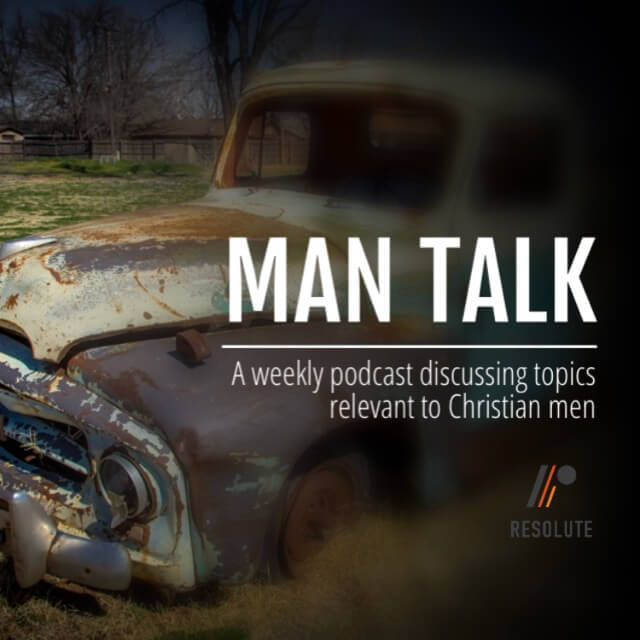 Resolute Podcast and Man Talk