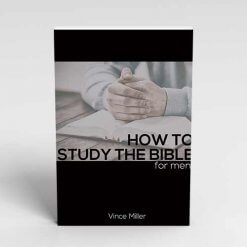 How To Study The Bible for Men by Vince Miller