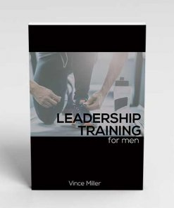 Leadership Training for Men's Leaders by Vince Miller