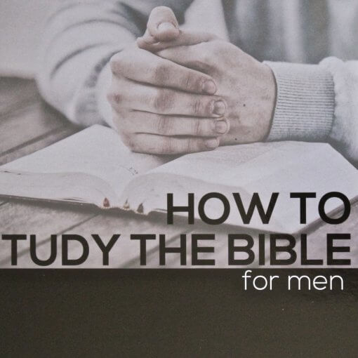How To Study The Bible for Men Ministry