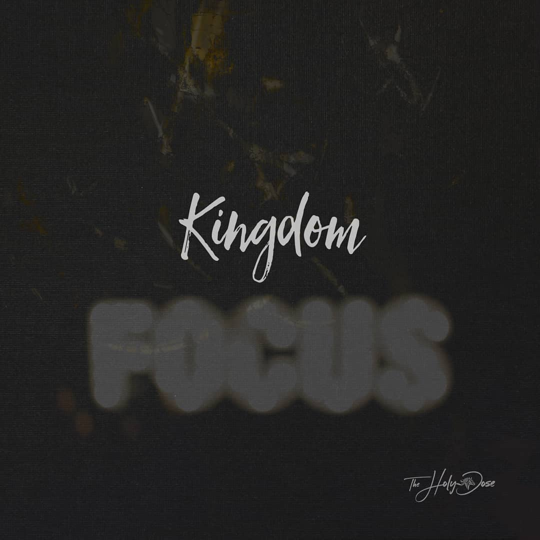 Kingdom Focus from The Holy Dose