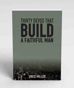 30-Devos-That-Build-That-Build-A-Faithful-Man-by-Vince-Miller