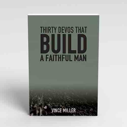 30-Devos-That-Build-That-Build-A-Faithful-Man-by-Vince-Miller