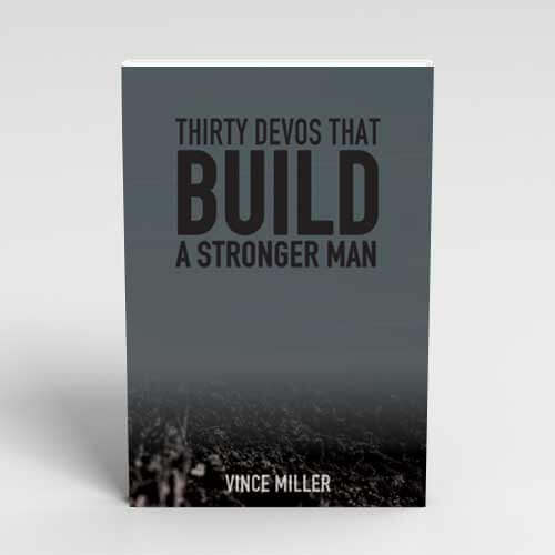 30 Devos that Build A Stronger Man by Vince Miller