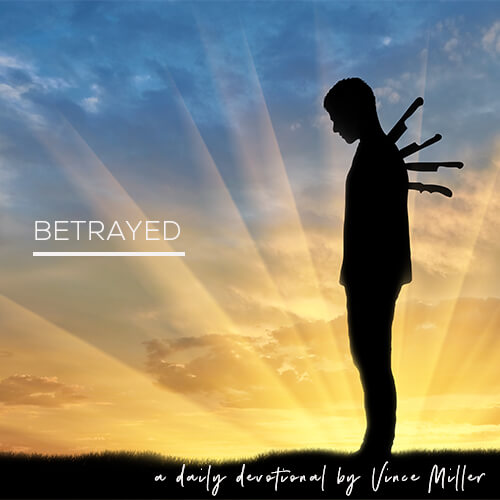 Betrayed a Daily Devotional by Vince Miller