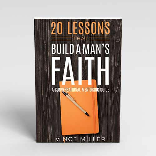 20 Lessons That Build A Mans Faith by Vince Miller