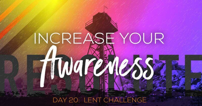 Increase Your Awareness a Lent Devo by Vince Miller
