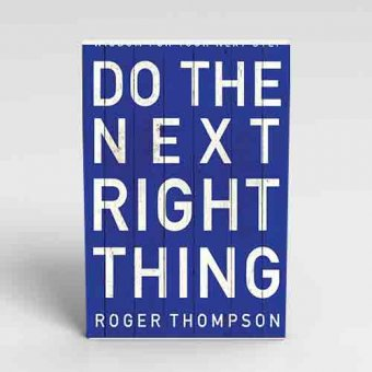 Do-the-next-right-thing-by-Roger-Thompson