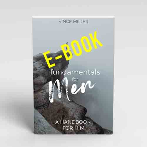 Fundamentals for Men a Bible Study by Vince Miller