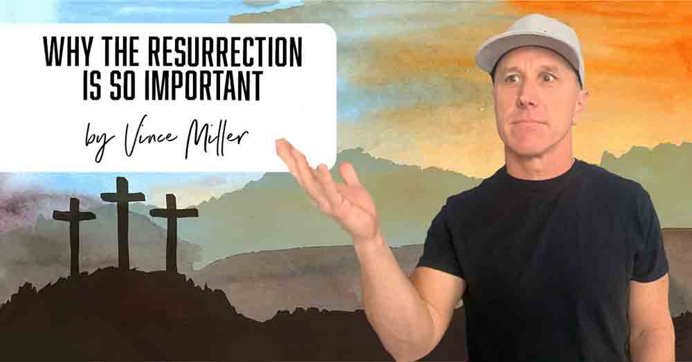 Why-Resurrection-Important-by-Vince-Miller-Mens-Ministry