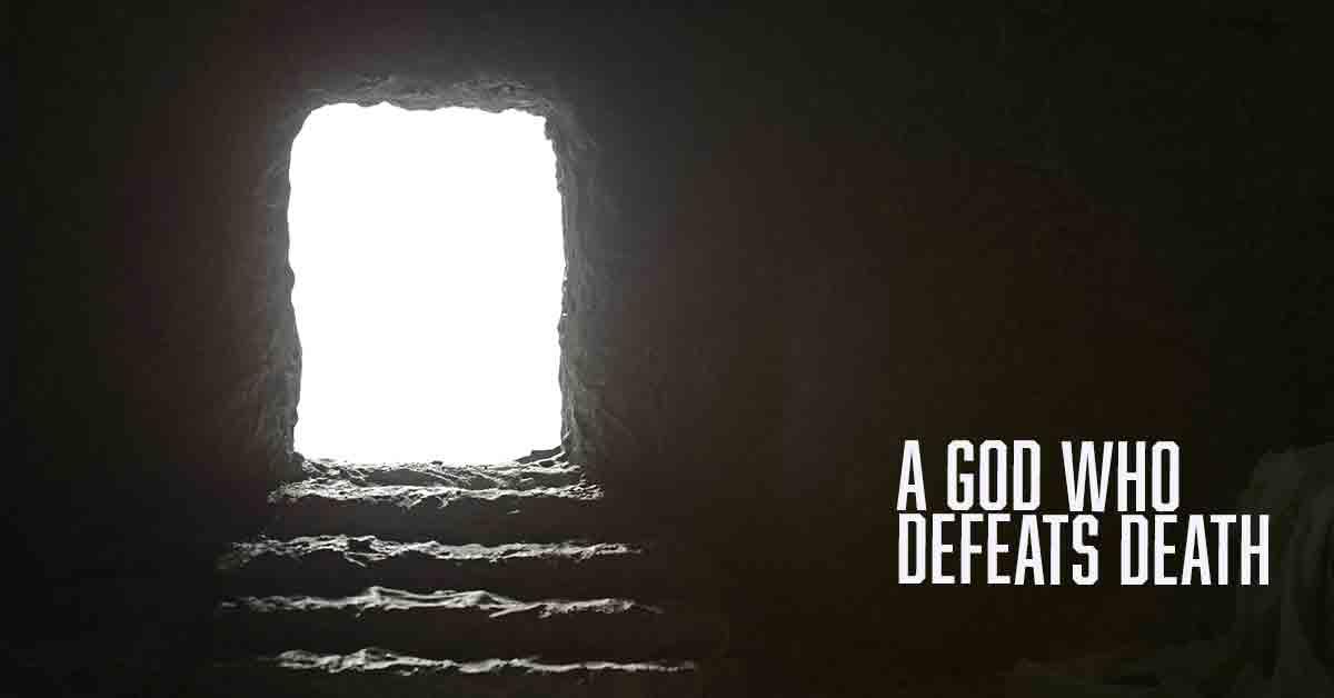 A God Who Defeats Death