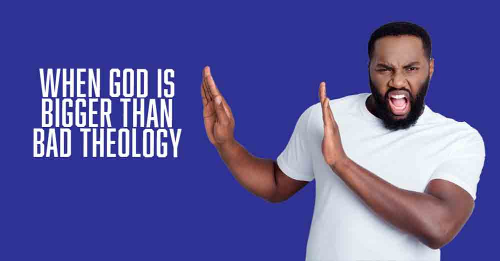 When God is bigger than some of our bad theology by Vince Miller