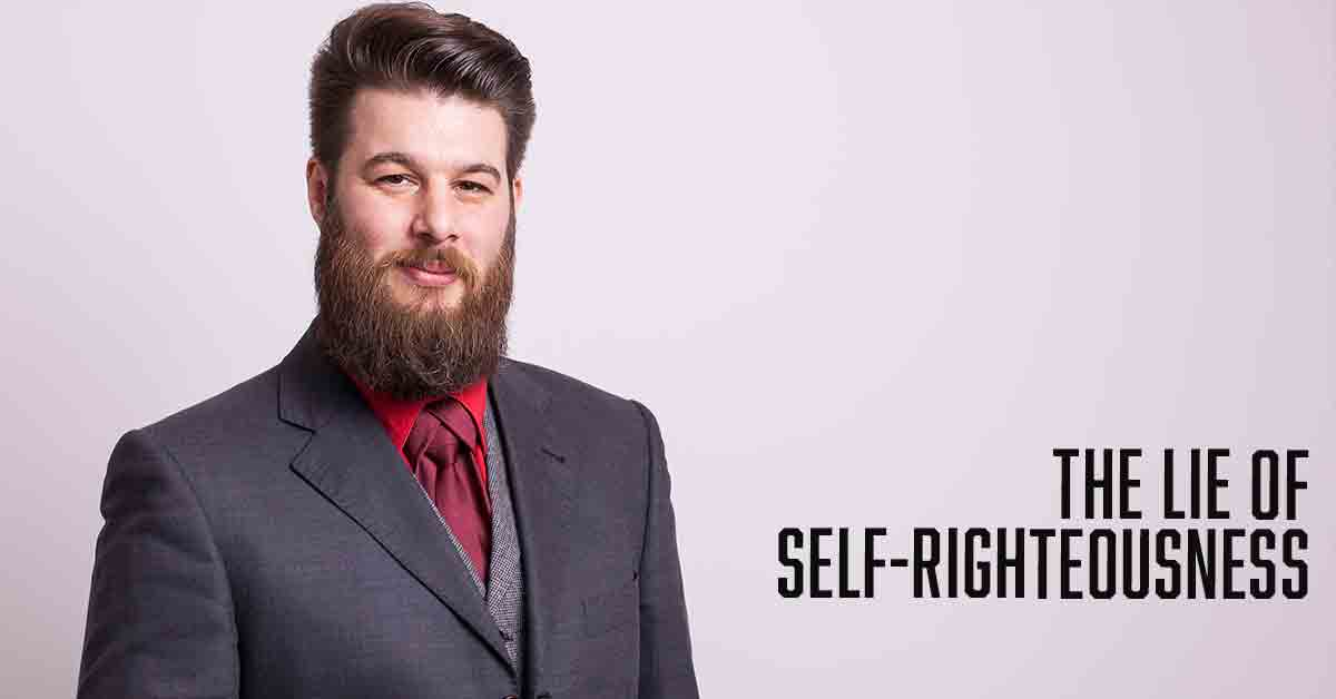 The Lie of Self-Righteousness a devotional by Vince Miller