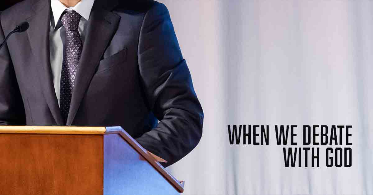 When we debate with God a daily devotional by Vince Miller