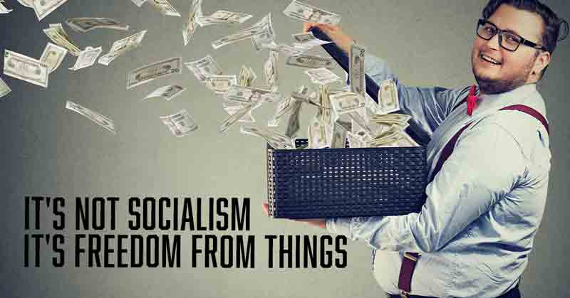 It's Not Socialism It's Freedom From Things