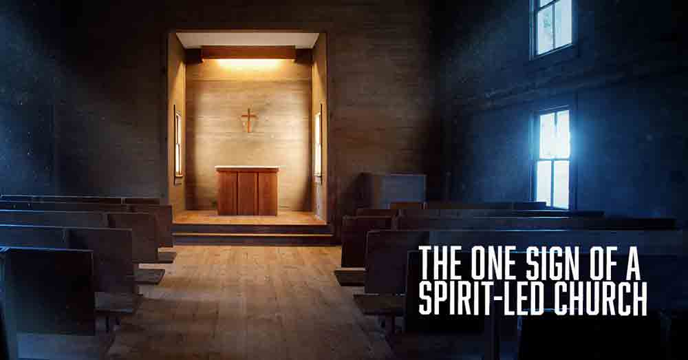 The One Sign of a Spirit Led Church