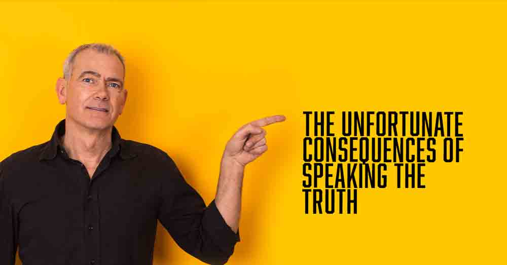 the unfortunate consequences of speaking the truth