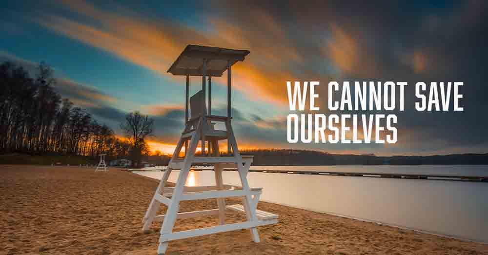 We Cannot Save Ourselves