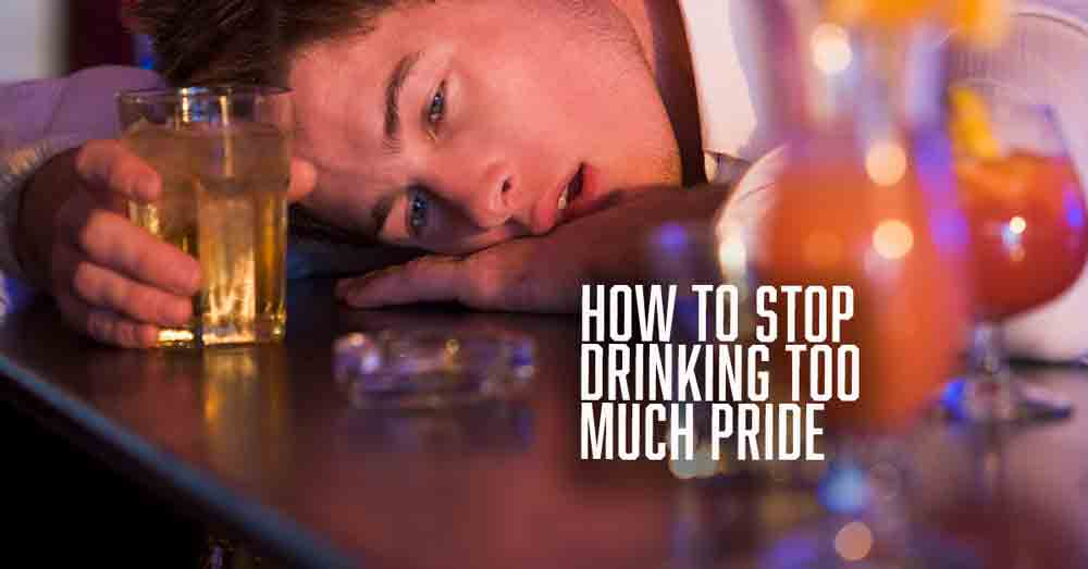 How To Stop Drinking Too Much Pride