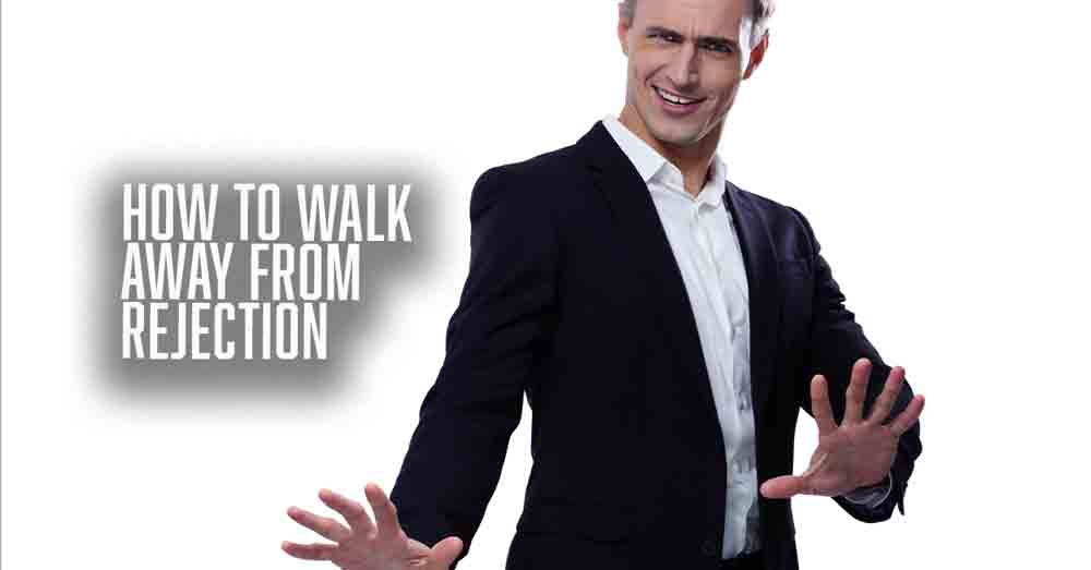 How To Walk Away From Rejection