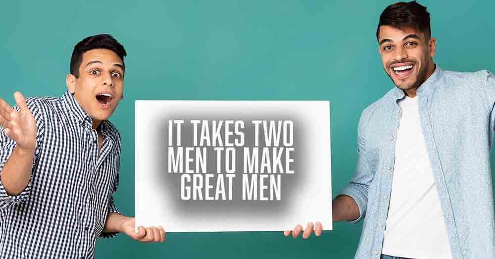 It Takes Two Men To Make Great Men