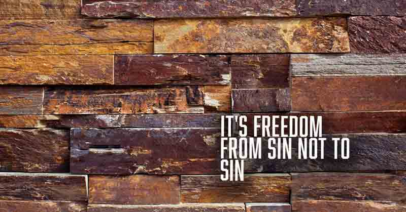 It's Freedom From Sin Not To Sin