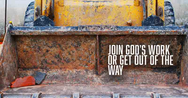 Join God's Work Or Get Out Of The Way