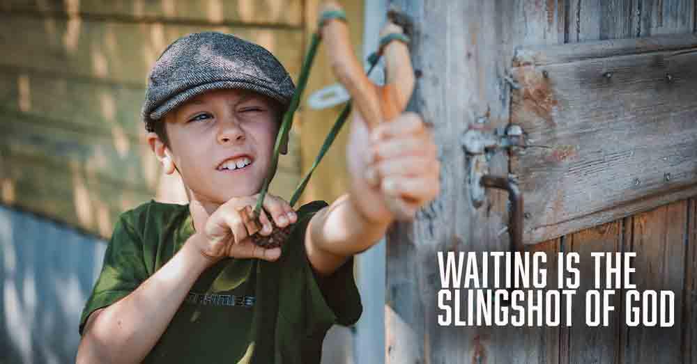 Waiting Is The Slingshot Of God