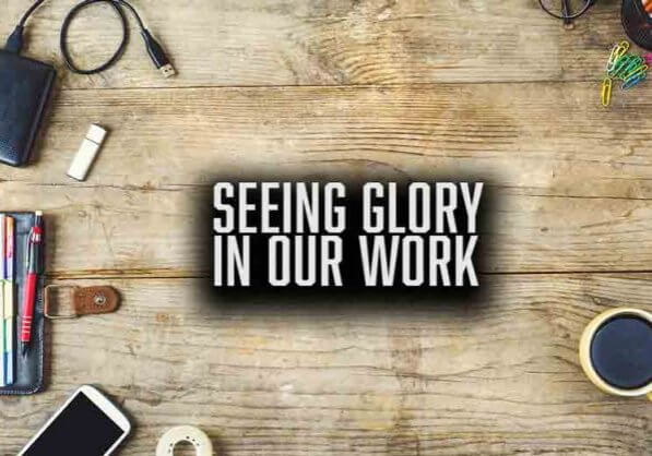 Seeing Glory In Our Work
